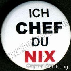 Button: Ich Chef du NIX